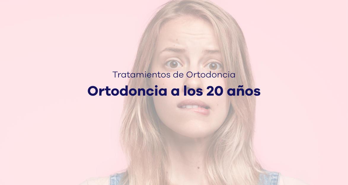 tratamientos ortodoncia a los 20 años
